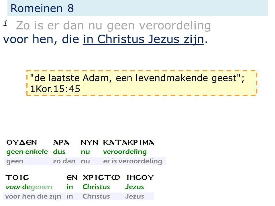 Romeinen 8 1 Zo is er dan nu geen veroordeling voor hen, die in Christus Jezus zijn.