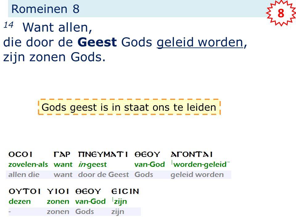 Romeinen 8 14 Want allen, die door de Geest Gods geleid worden, zijn zonen Gods. 8 Gods geest is in staat ons te leiden