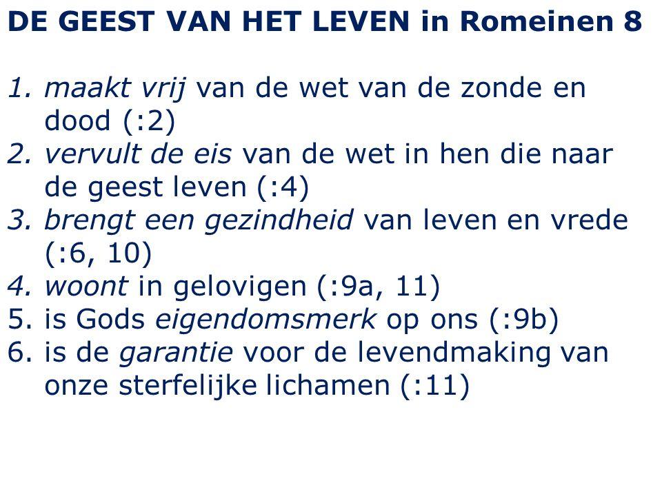 DE GEEST VAN HET LEVEN in Romeinen 8 1.maakt vrij van de wet van de zonde en dood (:2) 2.vervult de eis van de wet in hen die naar de geest leven (:4)