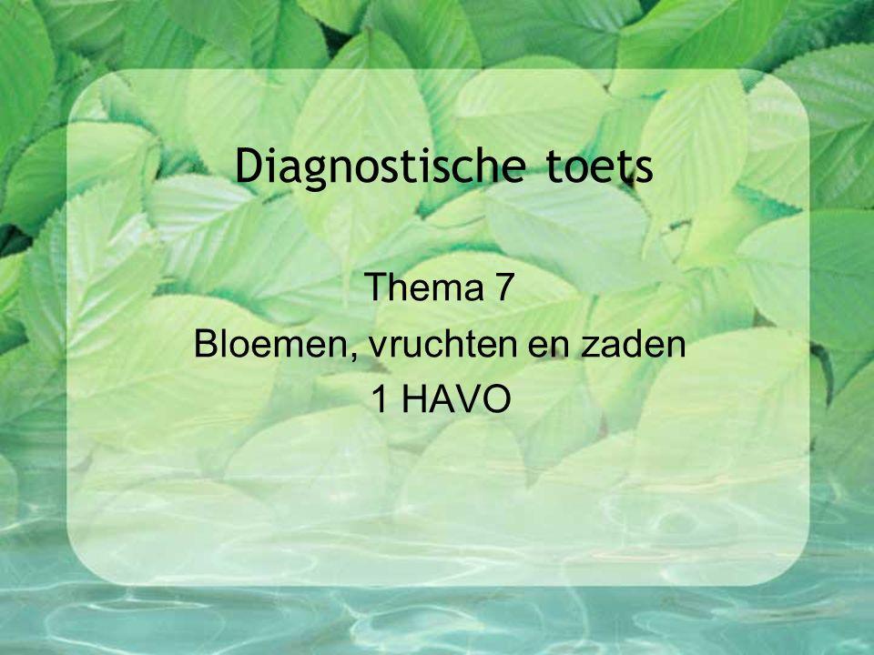 Diagnostische toets Thema 7 Bloemen, vruchten en zaden 1 HAVO