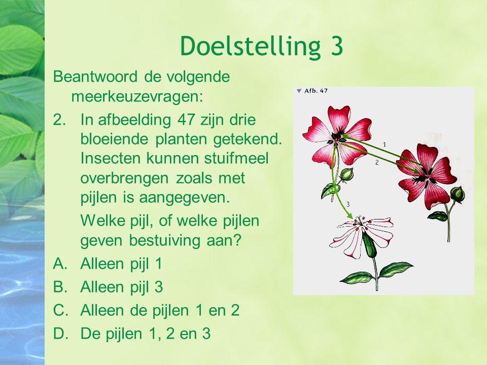 Doelstelling 3 Beantwoord de volgende meerkeuzevragen: 2.In afbeelding 47 zijn drie bloeiende planten getekend. Insecten kunnen stuifmeel overbrengen