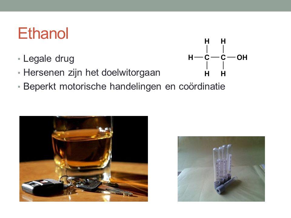 Ethanol Legale drug Hersenen zijn het doelwitorgaan Beperkt motorische handelingen en coördinatie
