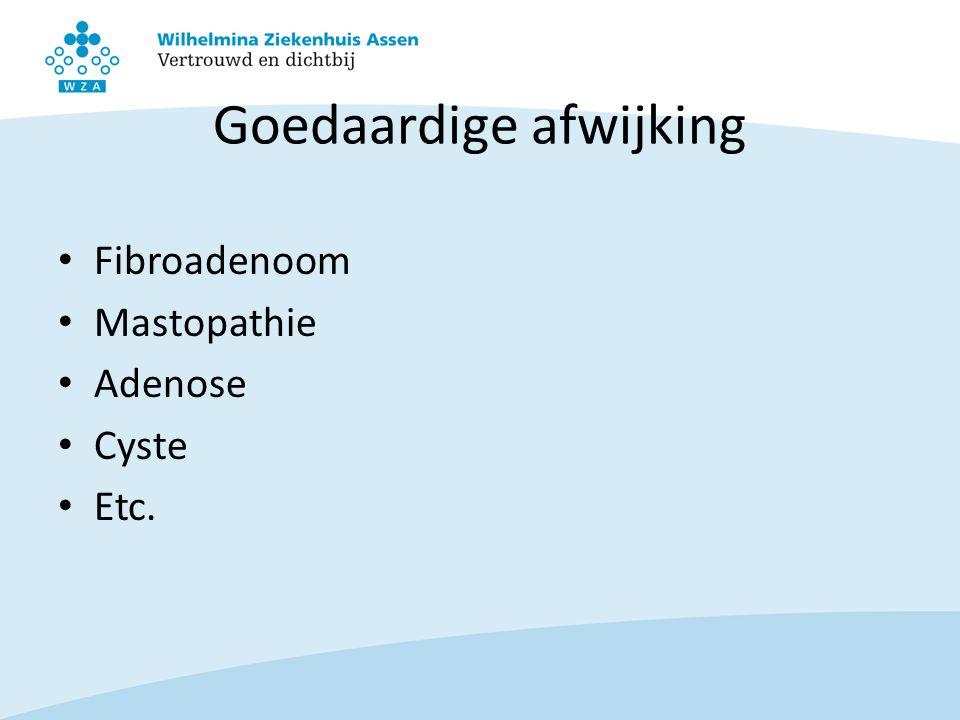 Goedaardige afwijking Fibroadenoom Mastopathie Adenose Cyste Etc.
