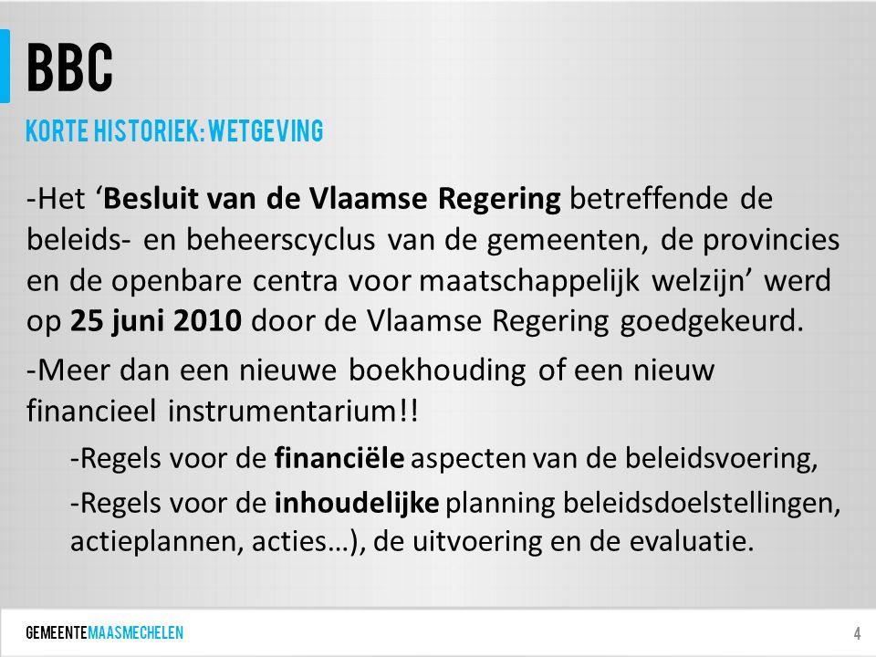 GEMEENTEmaasmechelen BBC -Het 'Besluit van de Vlaamse Regering betreffende de beleids- en beheerscyclus van de gemeenten, de provincies en de openbare centra voor maatschappelijk welzijn' werd op 25 juni 2010 door de Vlaamse Regering goedgekeurd.