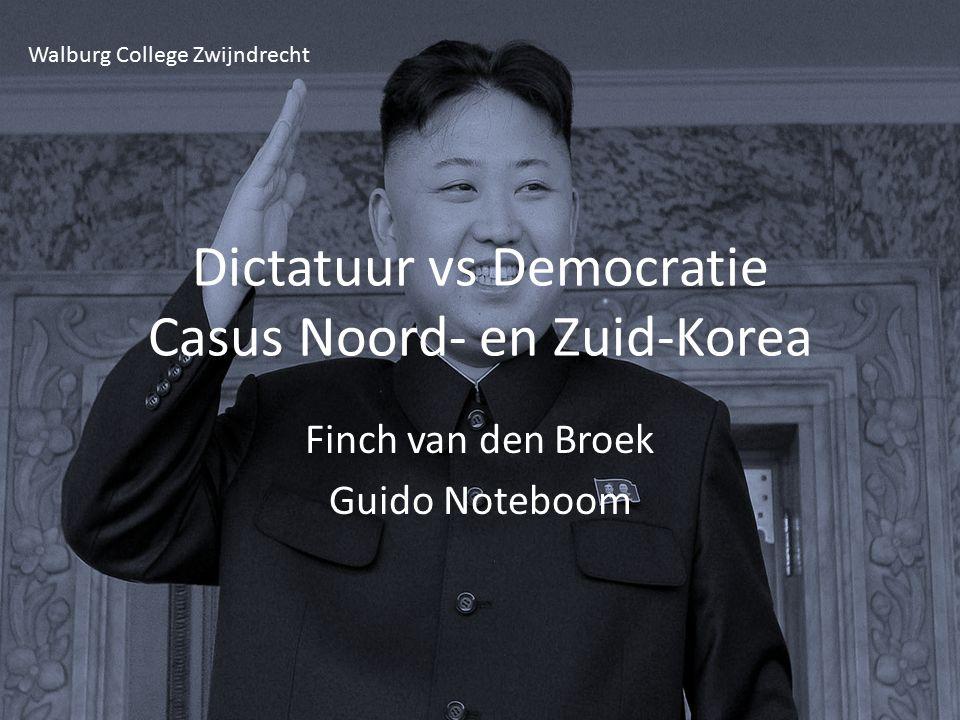 Dictatuur vs Democratie Casus Noord- en Zuid-Korea Finch van den Broek Guido Noteboom Walburg College Zwijndrecht
