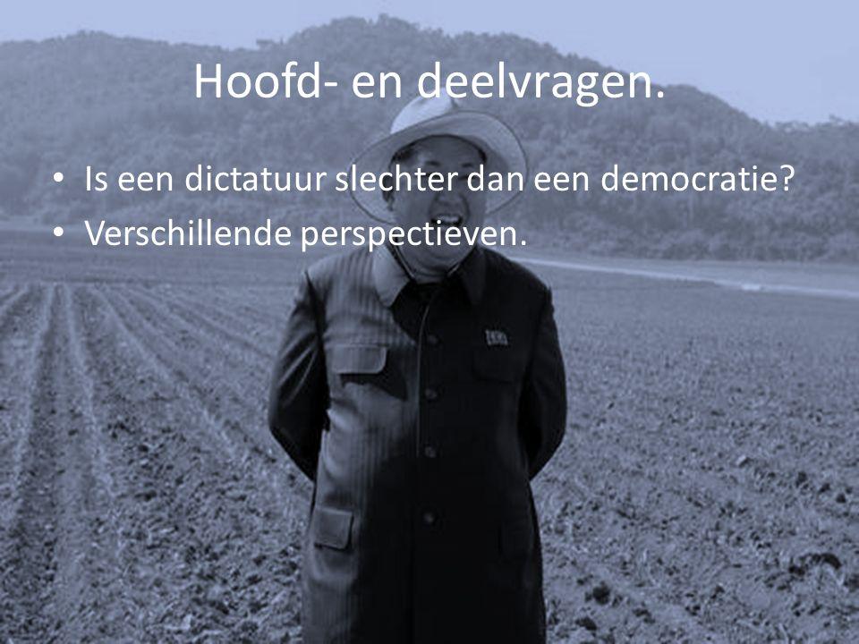 Hoofd- en deelvragen. Is een dictatuur slechter dan een democratie? Verschillende perspectieven.