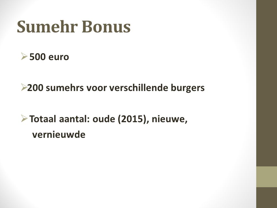Sumehr Bonus  500 euro  200 sumehrs voor verschillende burgers  Totaal aantal: oude (2015), nieuwe, vernieuwde
