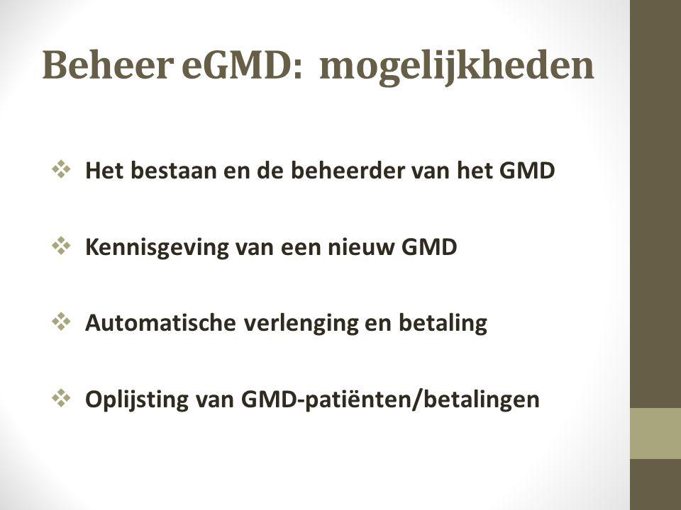 Beheer eGMD: mogelijkheden  Het bestaan en de beheerder van het GMD  Kennisgeving van een nieuw GMD  Automatische verlenging en betaling  Oplijsting van GMD-patiënten/betalingen