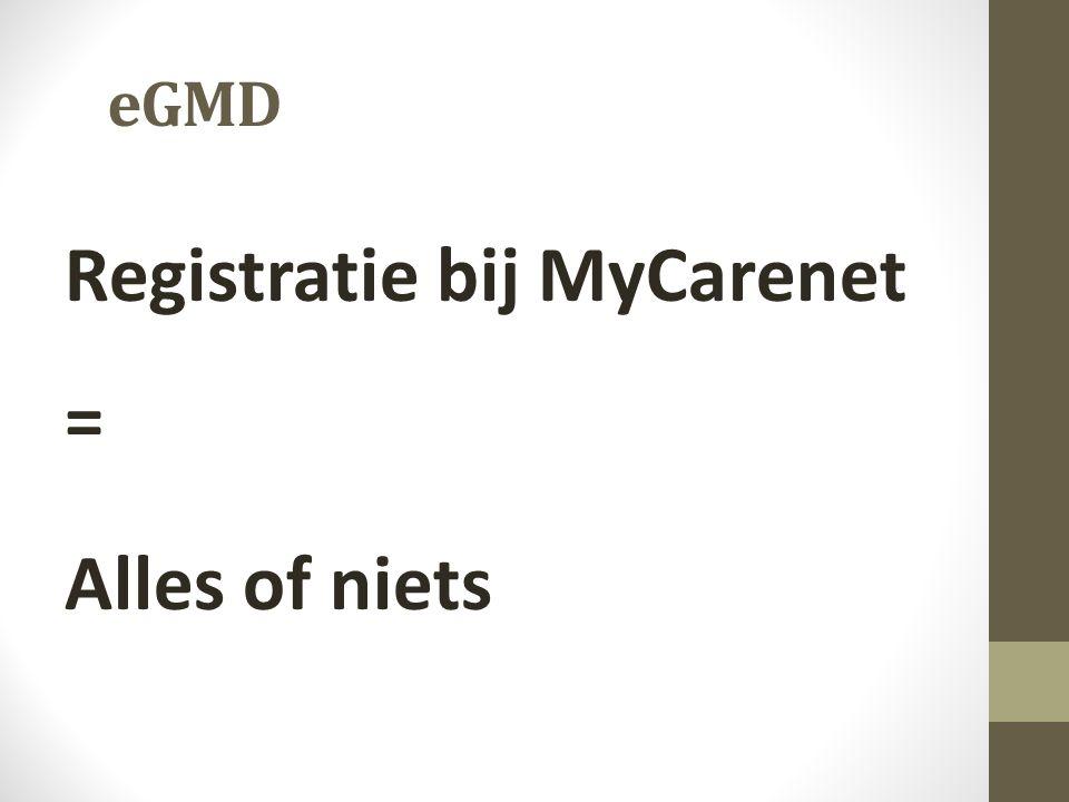 eGMD Registratie bij MyCarenet = Alles of niets
