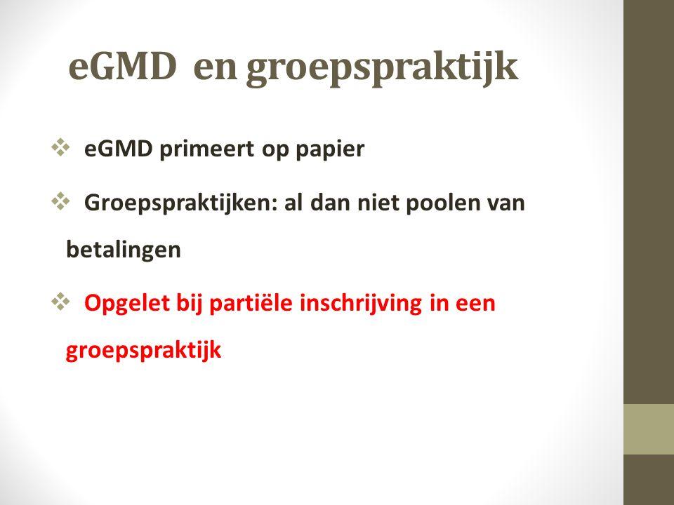 eGMD en groepspraktijk  eGMD primeert op papier  Groepspraktijken: al dan niet poolen van betalingen  Opgelet bij partiële inschrijving in een groepspraktijk