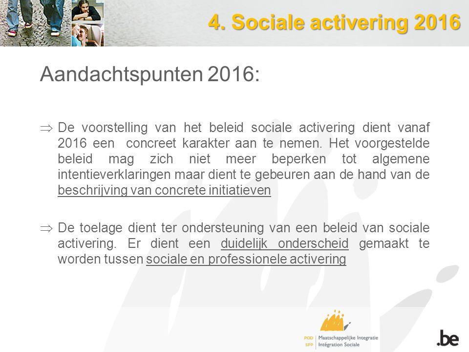 4. Sociale activering 2016 Aandachtspunten 2016:  De voorstelling van het beleid sociale activering dient vanaf 2016 een concreet karakter aan te nem
