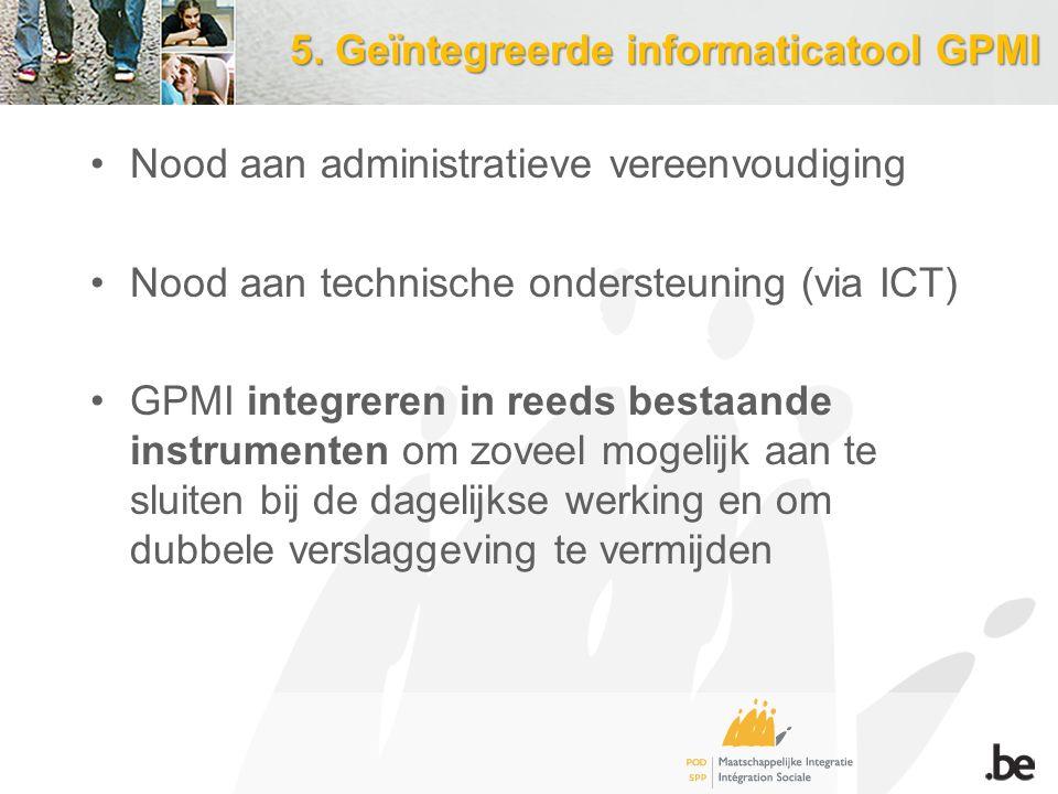 5. Geïntegreerde informaticatool GPMI Nood aan administratieve vereenvoudiging Nood aan technische ondersteuning (via ICT) GPMI integreren in reeds be