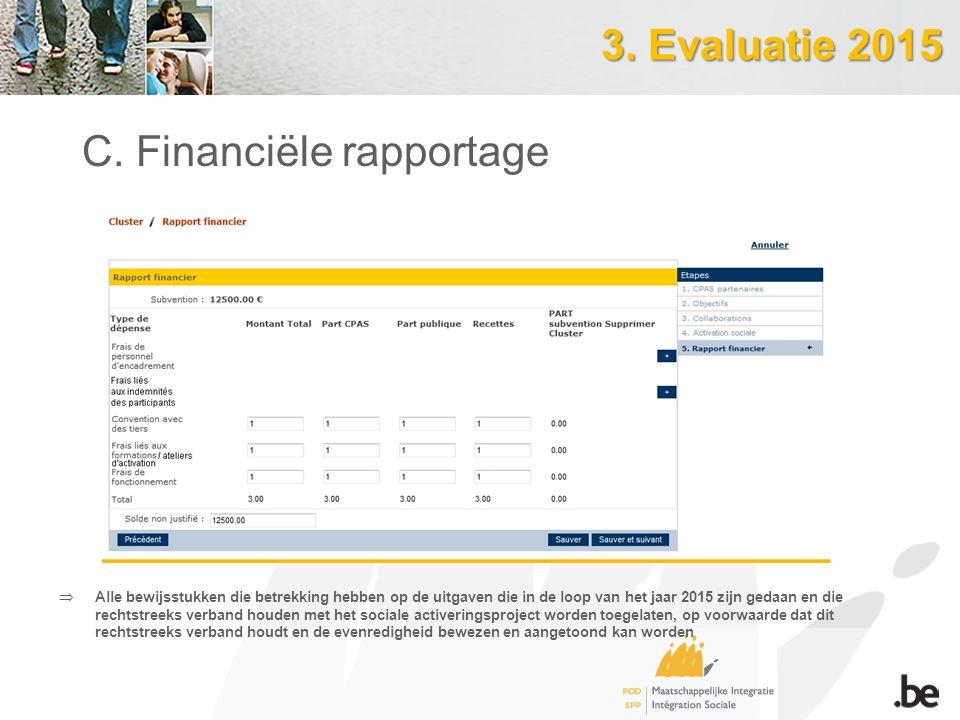 3. Evaluatie 2015 C. Financiële rapportage  Alle bewijsstukken die betrekking hebben op de uitgaven die in de loop van het jaar 2015 zijn gedaan en d