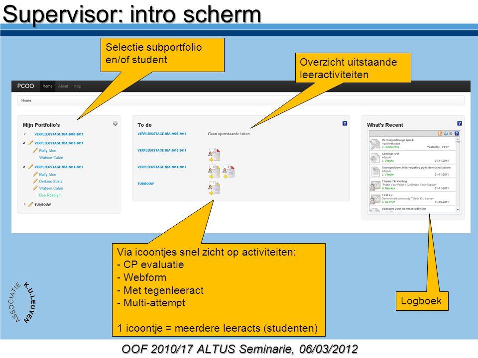 OOF 2010/17 ALTUS Seminarie, 06/03/2012 Selectie subportfolio en/of student Overzicht uitstaande leeractiviteiten Logboek Via icoontjes snel zicht op