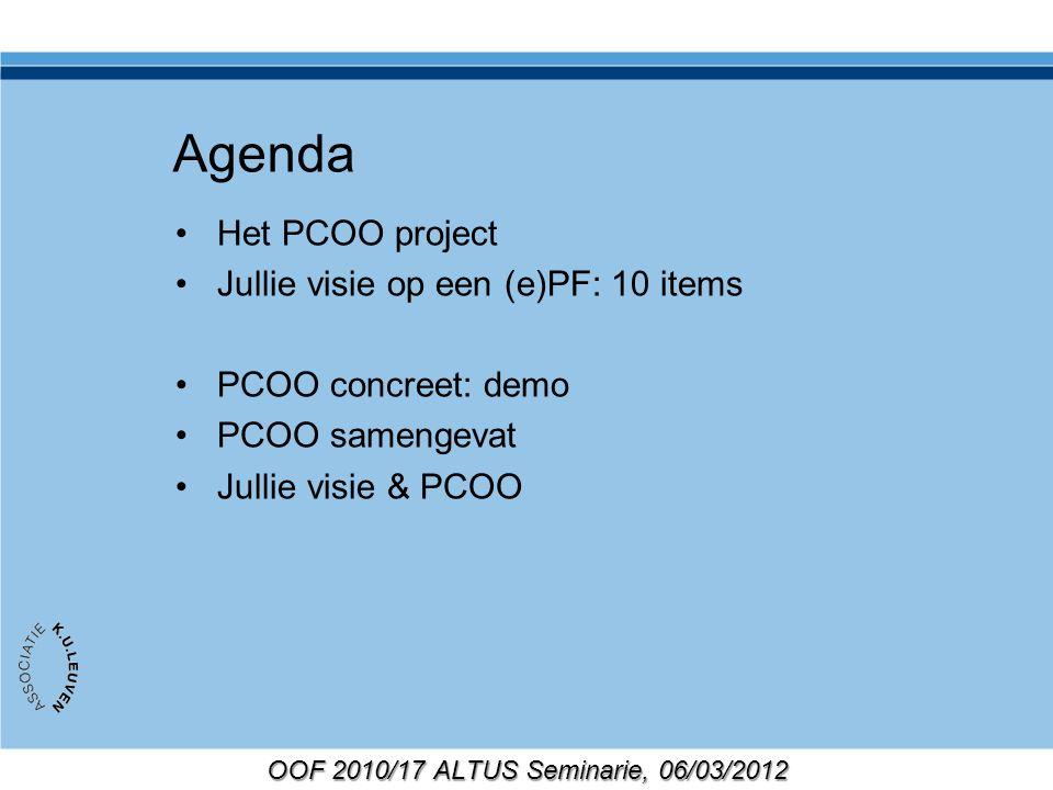 OOF 2010/17 ALTUS Seminarie, 06/03/2012 Het PCOO project PCOO: Portfolio- & Competentiegestuurde OnderwijsOmgeving Looptijd: 1/10/2010 – 30/09/2012 Partners: HUBrussel, Departement Handelswetenschappen & Bedrijfskunde KHLeuven, Departement Gezondheidszorg en Technologie KULeuven, Faculteit Geneeskunde KULeuven, ICTS Diensten voor Onderwijs Proefproject (Proof of concept), voortbouwend op eerdere samenwerkingen/ervaringen