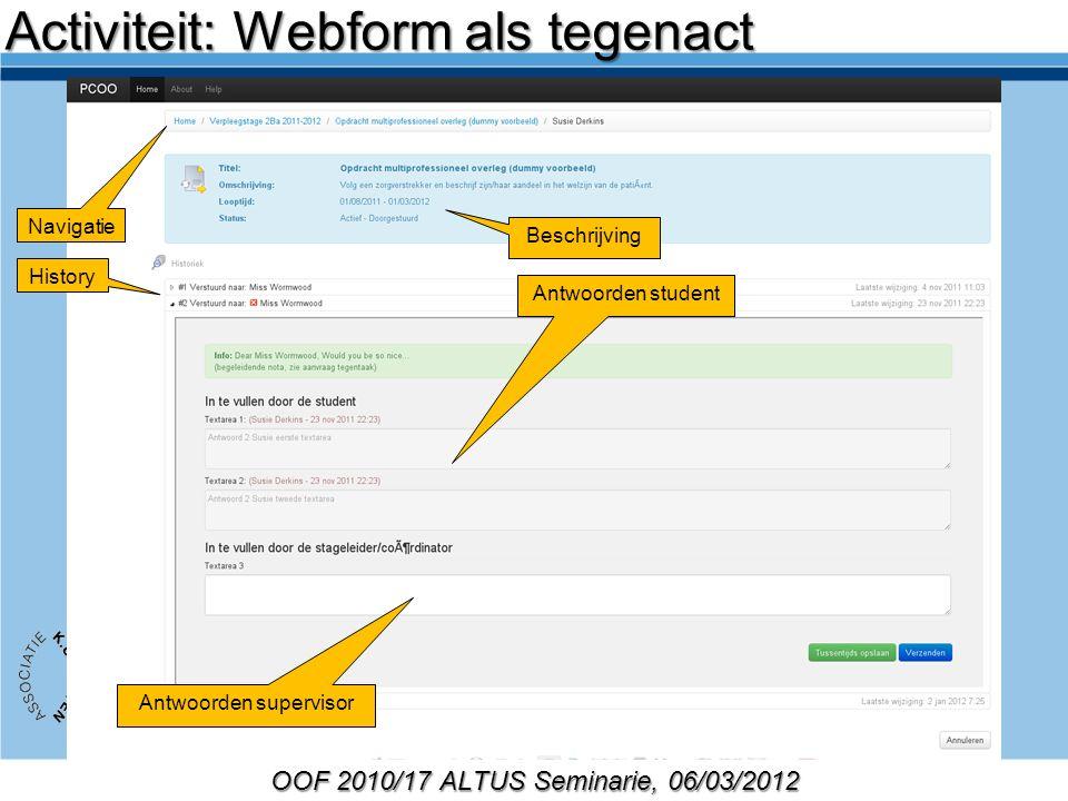 OOF 2010/17 ALTUS Seminarie, 06/03/2012 Beschrijving Activiteit: Webform als tegenact Navigatie Antwoorden supervisor History Antwoorden student