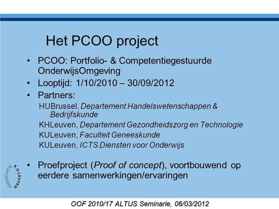 OOF 2010/17 ALTUS Seminarie, 06/03/2012 Het PCOO project PCOO: Portfolio- & Competentiegestuurde OnderwijsOmgeving Looptijd: 1/10/2010 – 30/09/2012 Pa