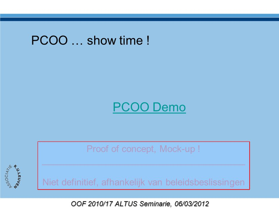 OOF 2010/17 ALTUS Seminarie, 06/03/2012 PCOO … show time .
