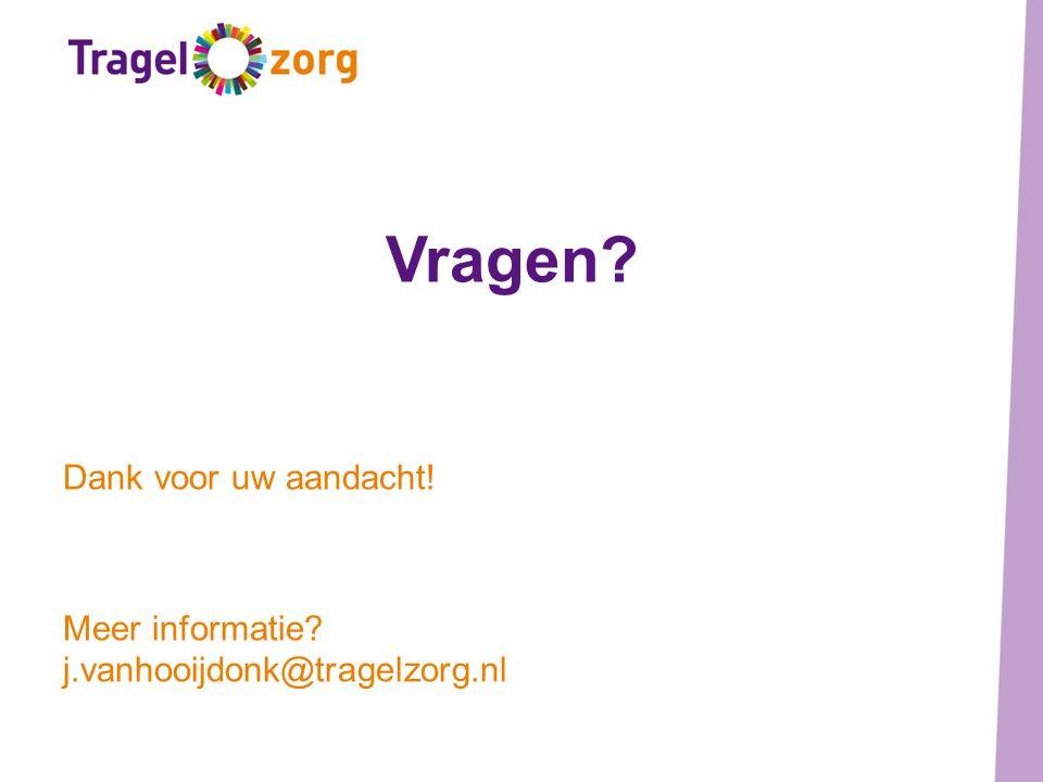 Vragen? Dank voor uw aandacht! Meer informatie? j.vanhooijdonk@tragelzorg.nl