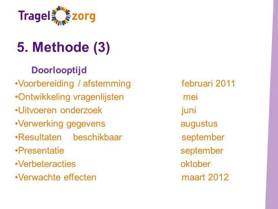 5. Methode (3) Doorlooptijd Voorbereiding / afstemmingfebruari 2011 Ontwikkeling vragenlijsten mei Uitvoeren onderzoekjuni Verwerking gegevens augustu