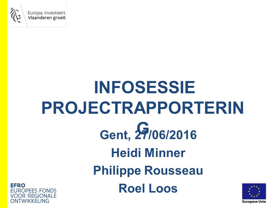 Gent, 27/06/2016 Heidi Minner Philippe Rousseau Roel Loos INFOSESSIE PROJECTRAPPORTERIN G
