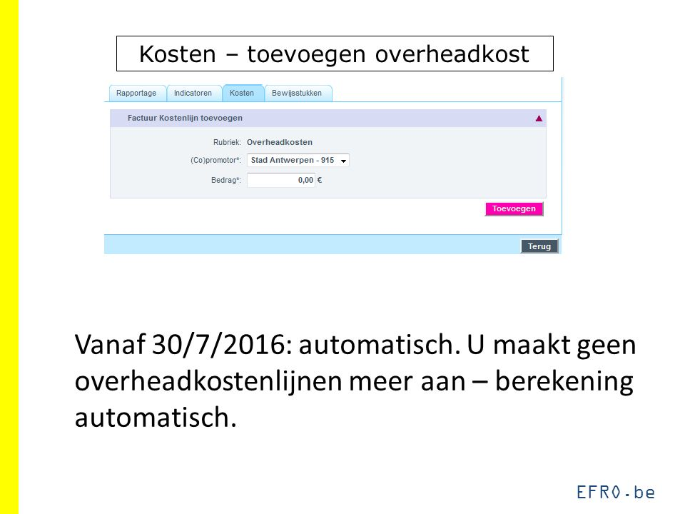 EFRO.be Kosten – toevoegen overheadkost Vanaf 30/7/2016: automatisch. U maakt geen overheadkostenlijnen meer aan – berekening automatisch.