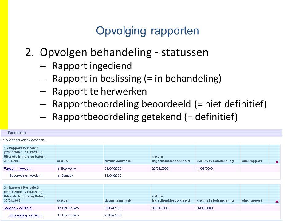 EFRO.be Opvolging rapporten 2.Opvolgen behandeling - statussen – Rapport ingediend – Rapport in beslissing (= in behandeling) – Rapport te herwerken – Rapportbeoordeling beoordeeld (= niet definitief) – Rapportbeoordeling getekend (= definitief)