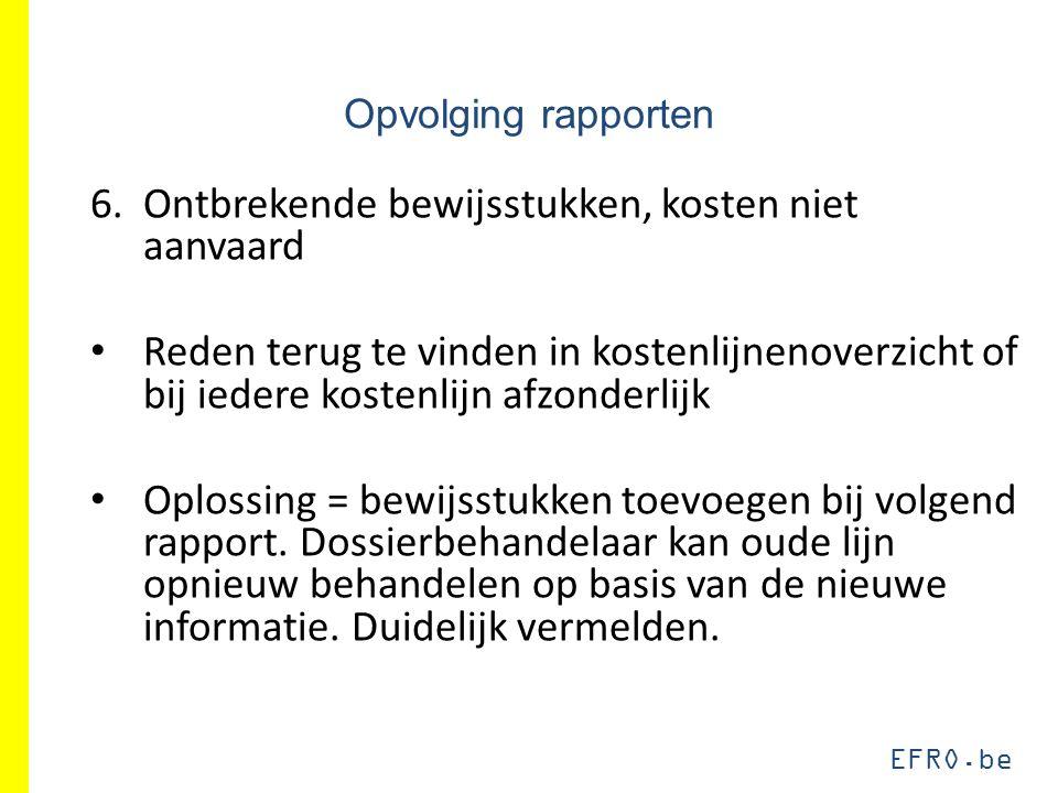 EFRO.be Opvolging rapporten 6.Ontbrekende bewijsstukken, kosten niet aanvaard Reden terug te vinden in kostenlijnenoverzicht of bij iedere kostenlijn