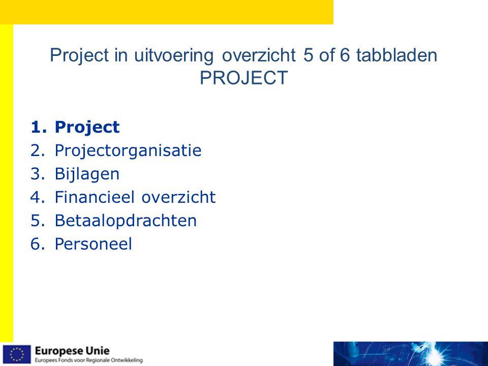 Project in uitvoering overzicht 5 of 6 tabbladen PROJECT 1.Project 2.Projectorganisatie 3.Bijlagen 4.Financieel overzicht 5.Betaalopdrachten 6.Personeel