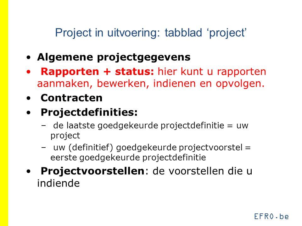 Project in uitvoering: tabblad 'project' Algemene projectgegevens Rapporten + status: hier kunt u rapporten aanmaken, bewerken, indienen en opvolgen.