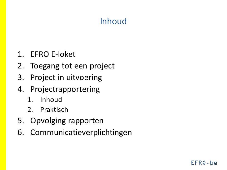 EFRO.be Inhoud 1.EFRO E-loket 2.Toegang tot een project 3.Project in uitvoering 4.Projectrapportering 1.Inhoud 2.Praktisch 5.Opvolging rapporten 6.Communicatieverplichtingen