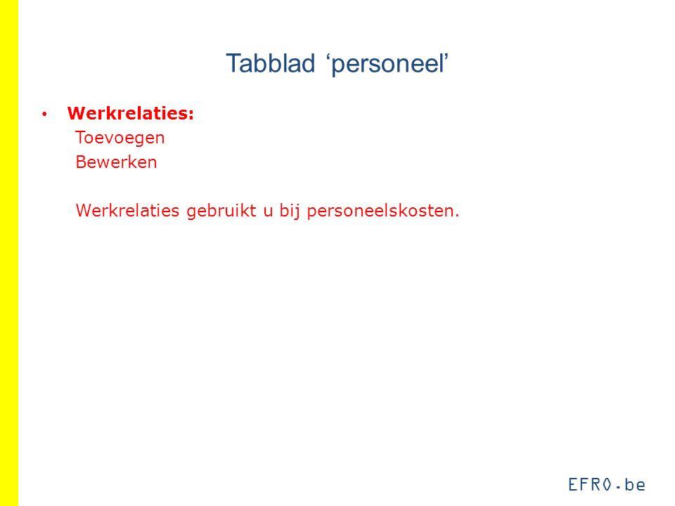 EFRO.be Tabblad 'personeel' Werkrelaties: Toevoegen Bewerken Werkrelaties gebruikt u bij personeelskosten.