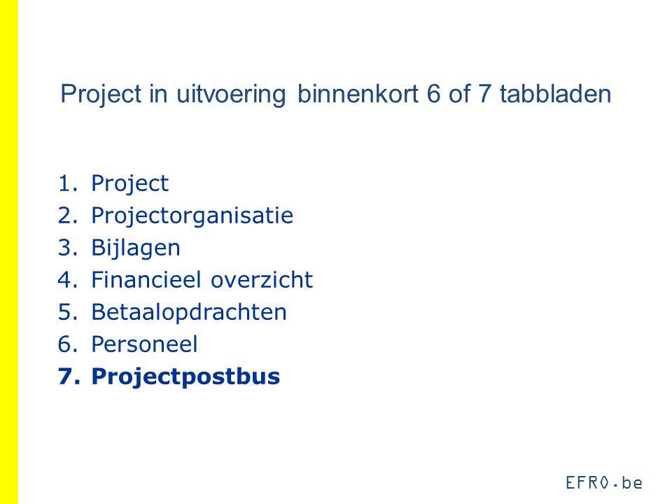 Project in uitvoering binnenkort 6 of 7 tabbladen 1.Project 2.Projectorganisatie 3.Bijlagen 4.Financieel overzicht 5.Betaalopdrachten 6.Personeel 7.Projectpostbus