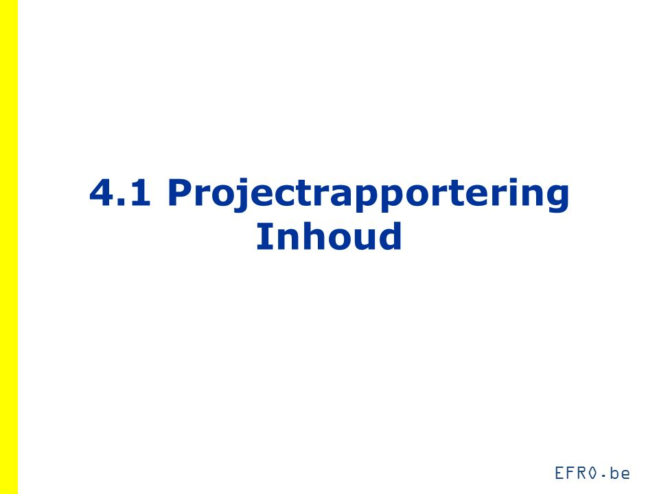EFRO.be 4.1 Projectrapportering Inhoud