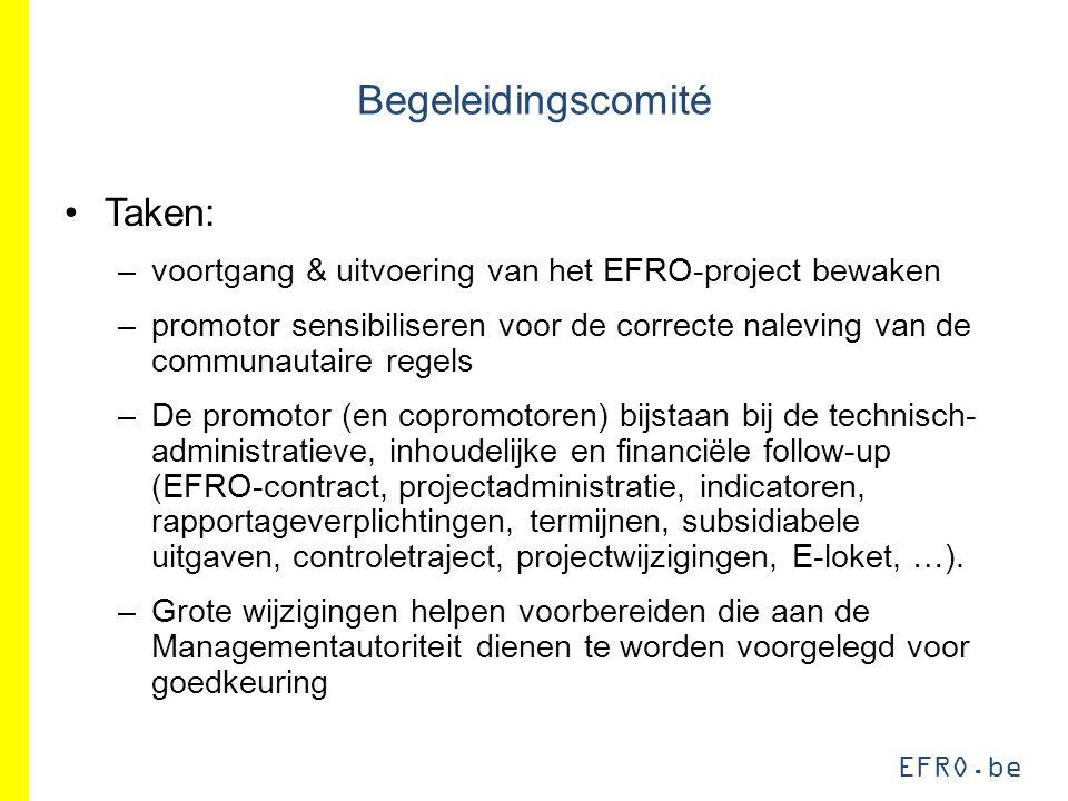 EFRO.be Begeleidingscomité Taken: –voortgang & uitvoering van het EFRO-project bewaken –promotor sensibiliseren voor de correcte naleving van de communautaire regels –De promotor (en copromotoren) bijstaan bij de technisch- administratieve, inhoudelijke en financiële follow-up (EFRO-contract, projectadministratie, indicatoren, rapportageverplichtingen, termijnen, subsidiabele uitgaven, controletraject, projectwijzigingen, E-loket, …).