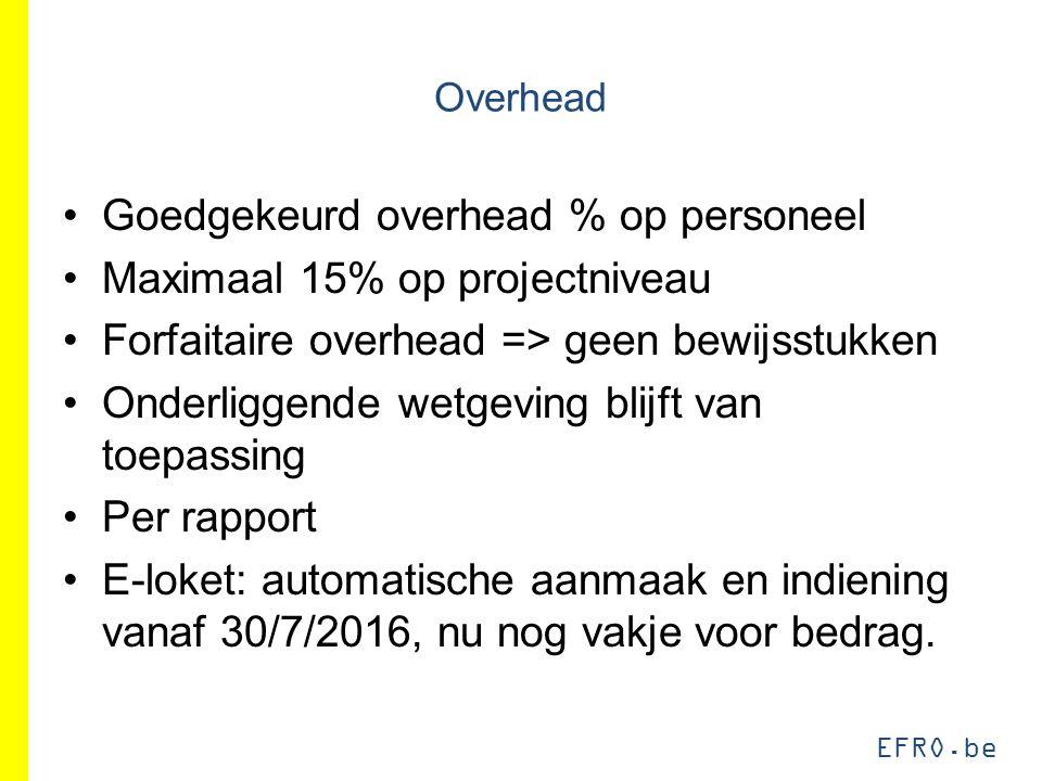 EFRO.be Overhead Goedgekeurd overhead % op personeel Maximaal 15% op projectniveau Forfaitaire overhead => geen bewijsstukken Onderliggende wetgeving blijft van toepassing Per rapport E-loket: automatische aanmaak en indiening vanaf 30/7/2016, nu nog vakje voor bedrag.