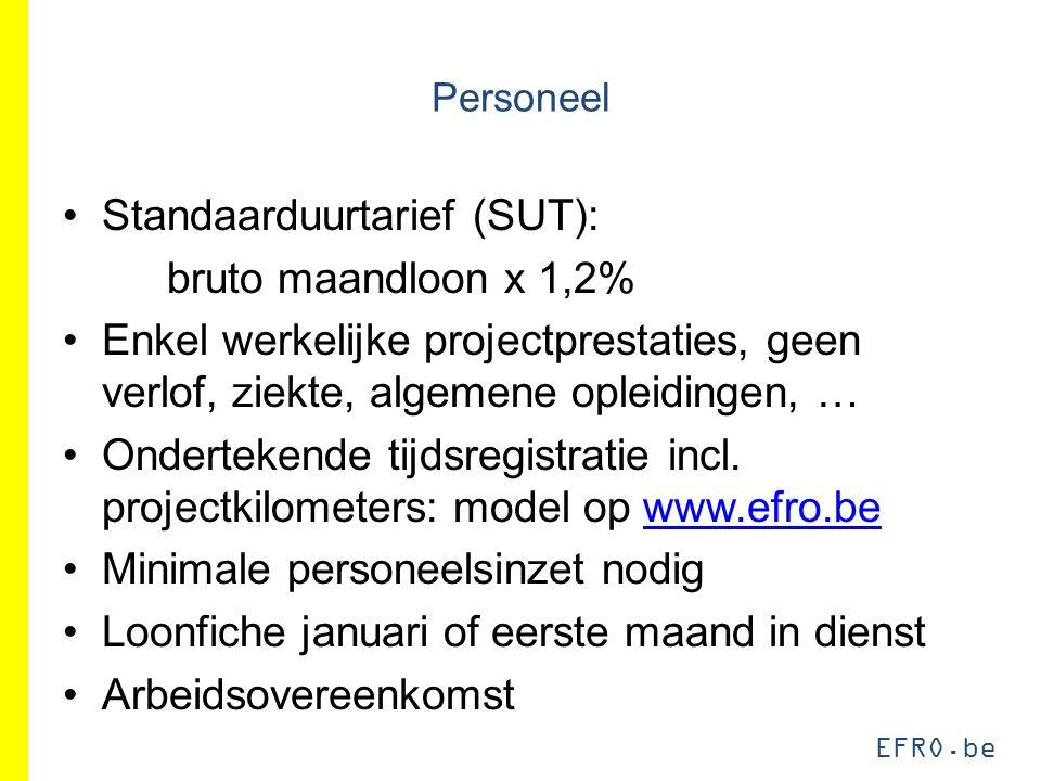 EFRO.be Personeel Standaarduurtarief (SUT): bruto maandloon x 1,2% Enkel werkelijke projectprestaties, geen verlof, ziekte, algemene opleidingen, … Ondertekende tijdsregistratie incl.