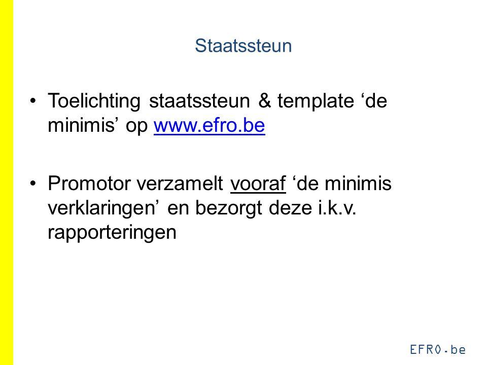 EFRO.be Staatssteun Toelichting staatssteun & template 'de minimis' op www.efro.bewww.efro.be Promotor verzamelt vooraf 'de minimis verklaringen' en bezorgt deze i.k.v.