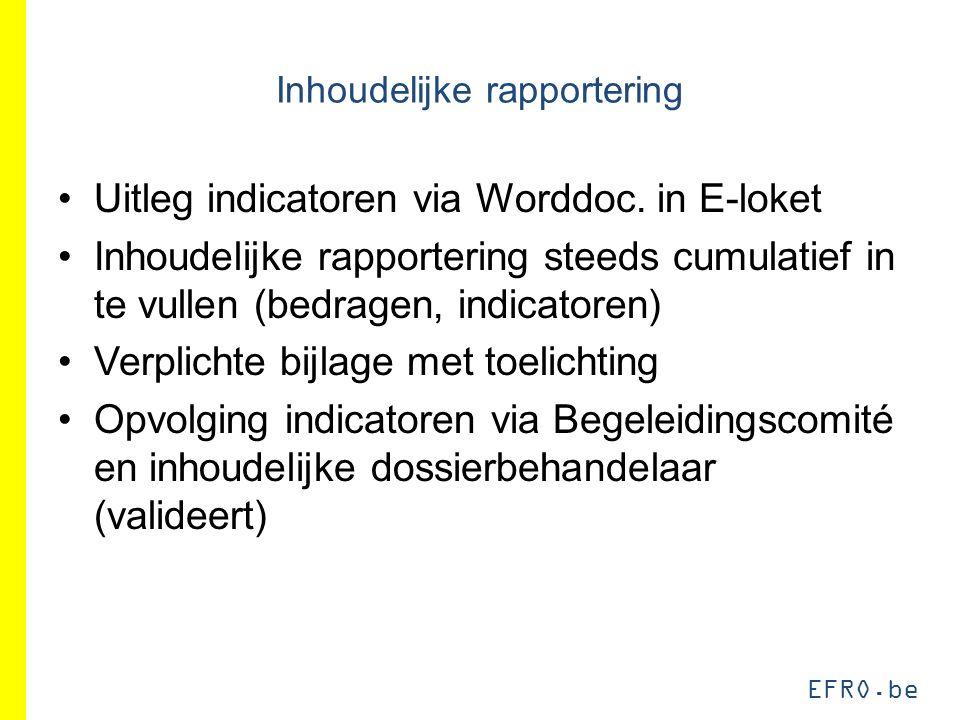 EFRO.be Inhoudelijke rapportering Uitleg indicatoren via Worddoc. in E-loket Inhoudelijke rapportering steeds cumulatief in te vullen (bedragen, indic