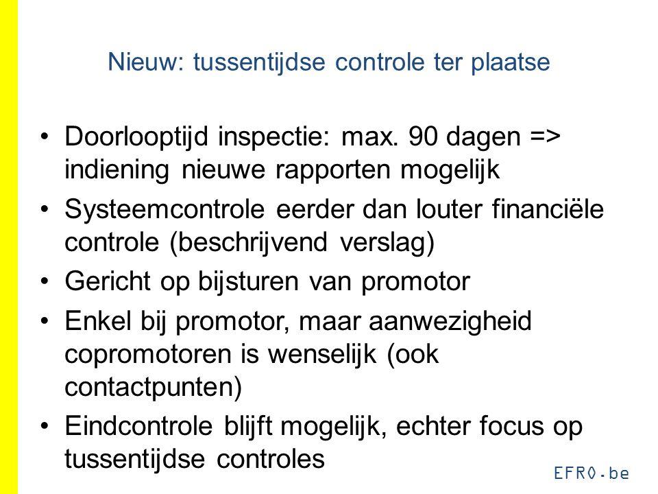 EFRO.be Nieuw: tussentijdse controle ter plaatse Doorlooptijd inspectie: max. 90 dagen => indiening nieuwe rapporten mogelijk Systeemcontrole eerder d
