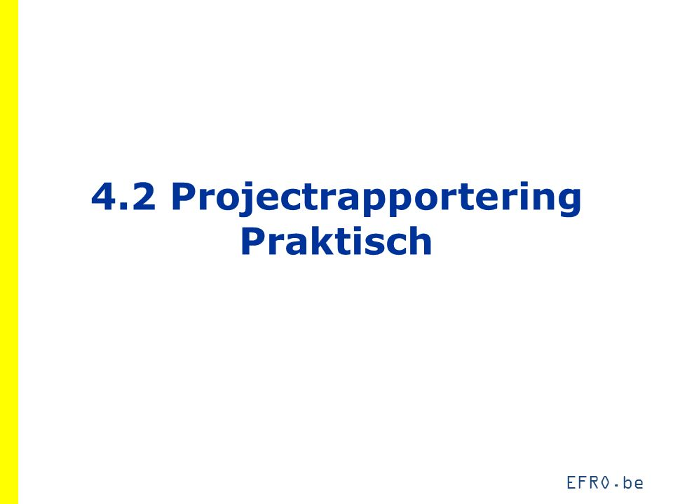 EFRO.be 4.2 Projectrapportering Praktisch