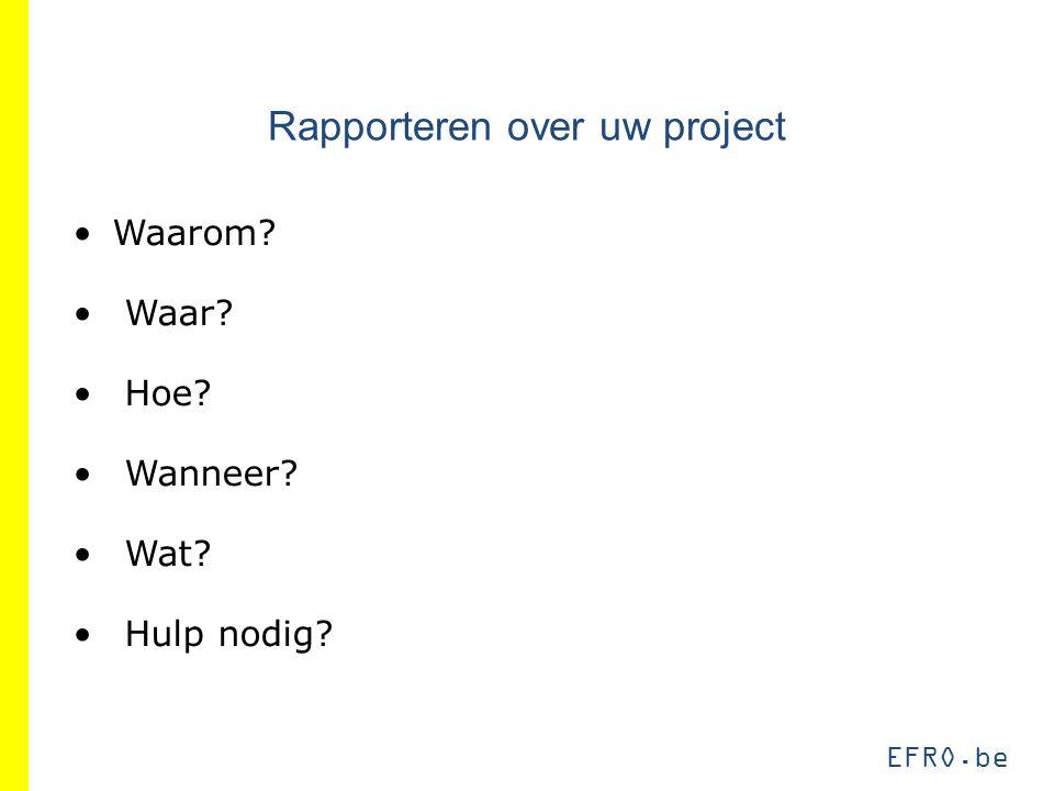 EFRO.be Waarom Waar Hoe Wanneer Wat Hulp nodig Rapporteren over uw project
