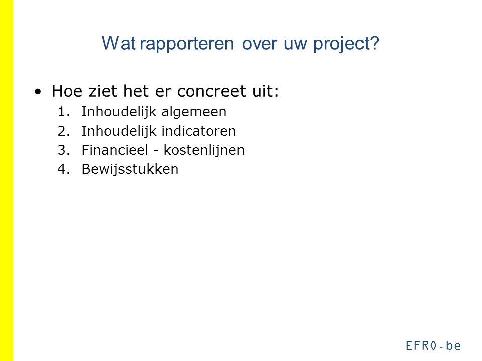 EFRO.be Wat rapporteren over uw project.
