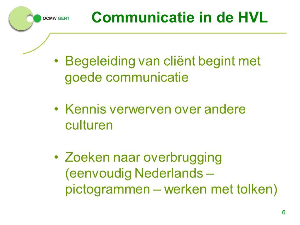 6 Communicatie in de HVL Begeleiding van cliënt begint met goede communicatie Kennis verwerven over andere culturen Zoeken naar overbrugging (eenvoudig Nederlands – pictogrammen – werken met tolken)