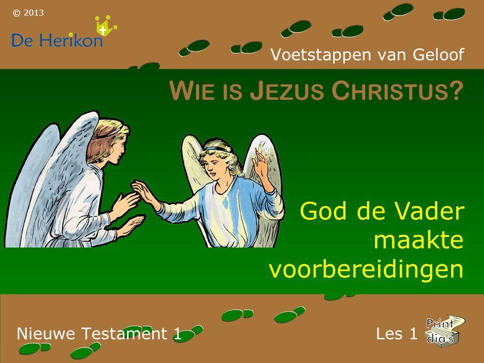 Voetstappen van Geloof © 2013 Nieuwe Testament 1 W IE IS J EZUS C HRISTUS .