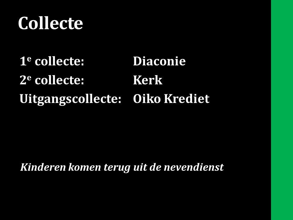 Collecte 1 e collecte:Diaconie 2 e collecte:Kerk Uitgangscollecte:Oiko Krediet Kinderen komen terug uit de nevendienst