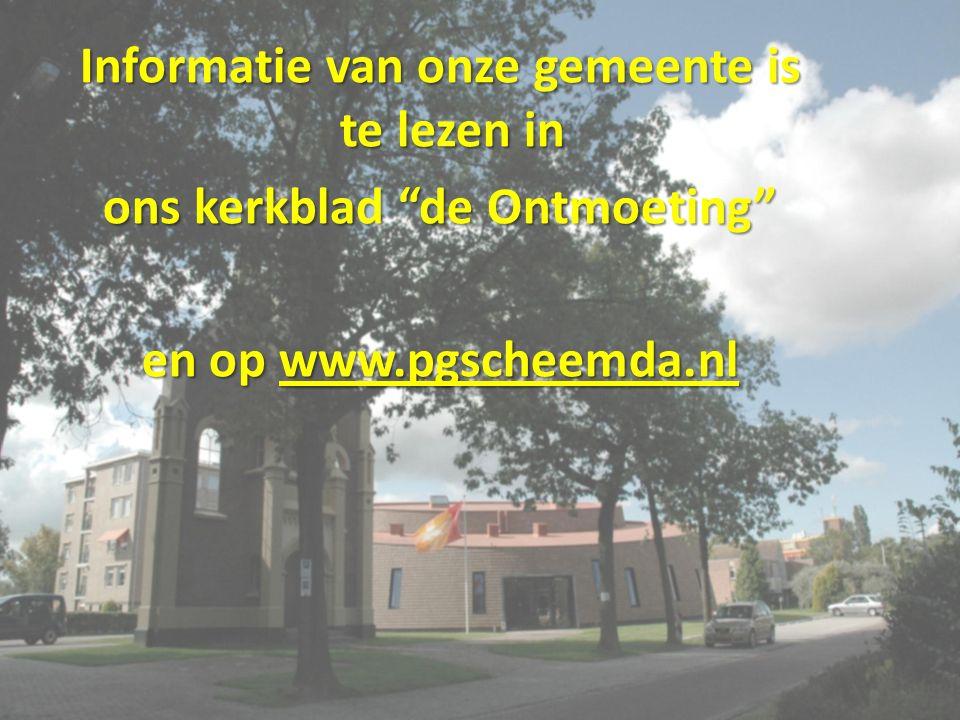 Informatie van onze gemeente is te lezen in ons kerkblad de Ontmoeting en op www.pgscheemda.nl