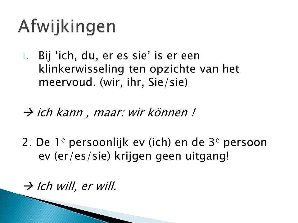 1. Bij 'ich, du, er es sie' is er een klinkerwisseling ten opzichte van het meervoud. (wir, ihr, Sie/sie)  ich kann, maar: wir können ! 2. De 1 e per