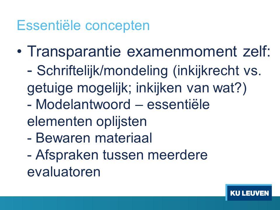 Essentiële concepten Transparantie examenmoment zelf: - Schriftelijk/mondeling (inkijkrecht vs.