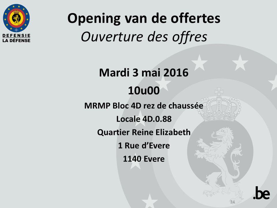 14 Opening van de offertes Ouverture des offres Mardi 3 mai 2016 10u00 MRMP Bloc 4D rez de chaussée Locale 4D.0.88 Quartier Reine Elizabeth 1 Rue d'Ev